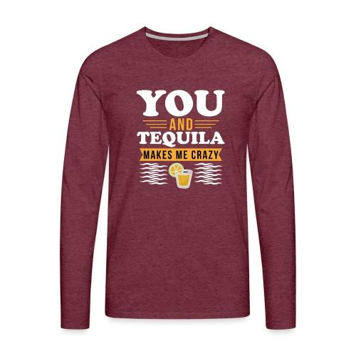 Tequila makes me crazy - Men's Premium Longsleeve Shirt
