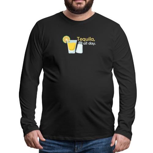 Tequila all day - Men's Premium Longsleeve Shirt