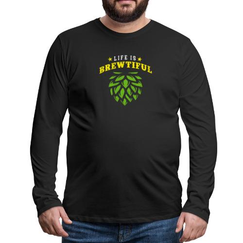Life is Brewtiful - Perfect for brewers - Men's Premium Longsleeve Shirt