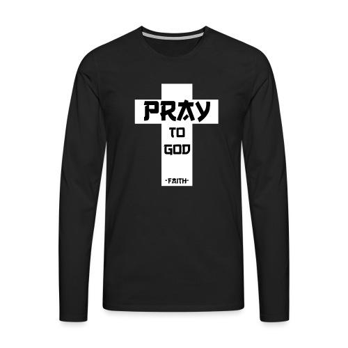 Pray to God - Männer Premium Langarmshirt