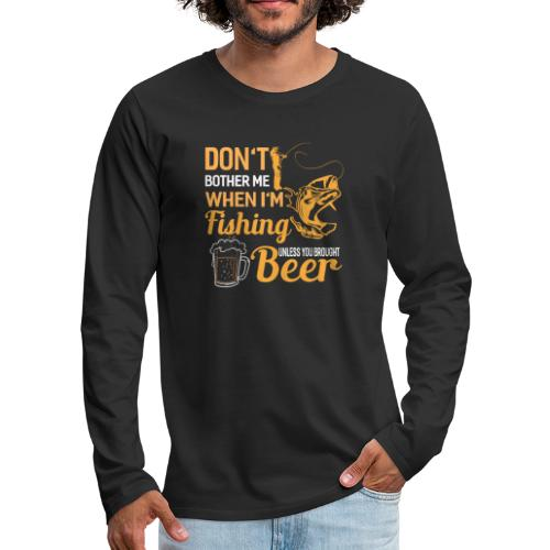 Don't bother me when i ' m fishing unless you .. - Männer Premium Langarmshirt
