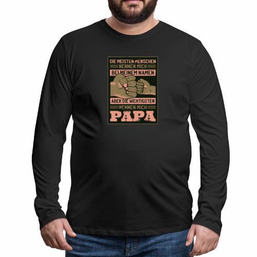 ...die wichtigsten Menschen nennen mich Papa! - Männer Premium Langarmshirt