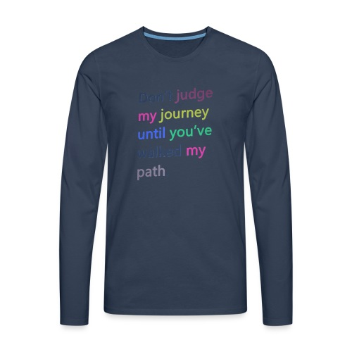 Dont judge my journey until you've walked my path - Men's Premium Longsleeve Shirt