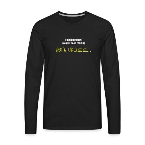 Got A Ukulele Grumpy - Men's Premium Longsleeve Shirt