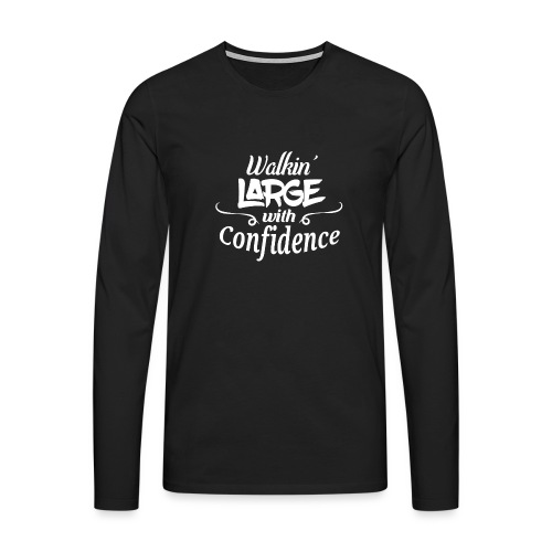 Walkin' Large With Confidence Men's Shirt - Men's Premium Longsleeve Shirt