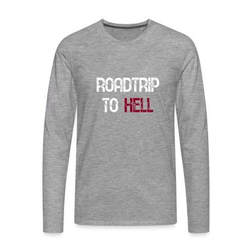 Roadtrip To Hell - Männer Premium Langarmshirt