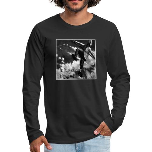 It is necessary from time to time - Männer Premium Langarmshirt