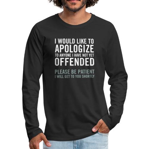 I would like to apologize to anyone I have... - Långärmad premium-T-shirt herr