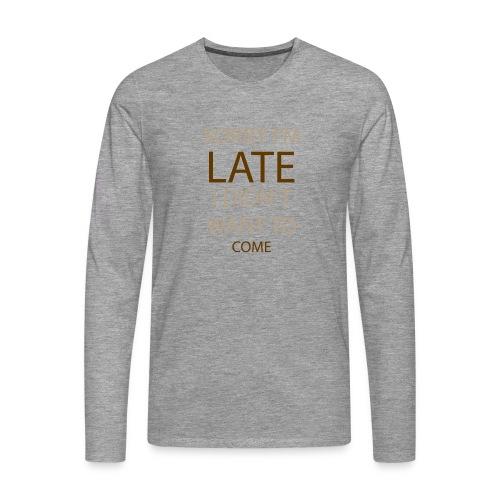 Sorry im late - Herre premium T-shirt med lange ærmer