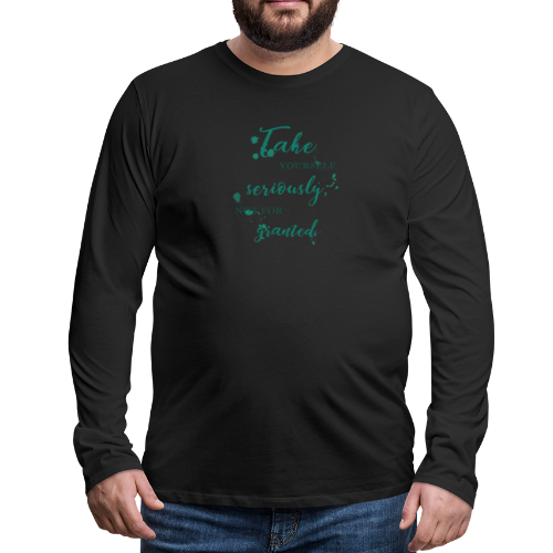Take yourself seriously, not for granted - Men's Premium Longsleeve Shirt