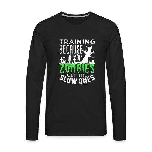 Training Because Zombies Get The Slow Ones - Männer Premium Langarmshirt