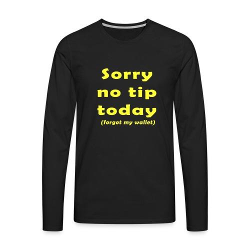 Sorry no tip today (forgot my wallet) - Mannen Premium shirt met lange mouwen