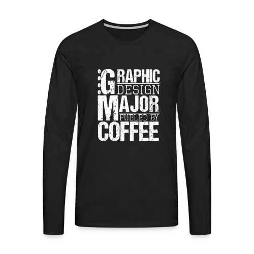 Graphic Design Major Fueled By Coffee - Männer Premium Langarmshirt
