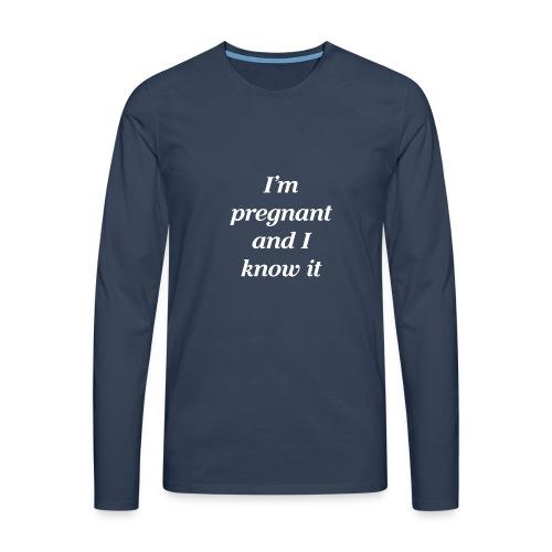 I'm pregnant and I know it - Männer Premium Langarmshirt