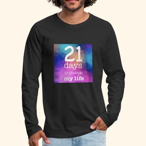 21 days to change my life - Maglietta Premium a manica lunga da uomo