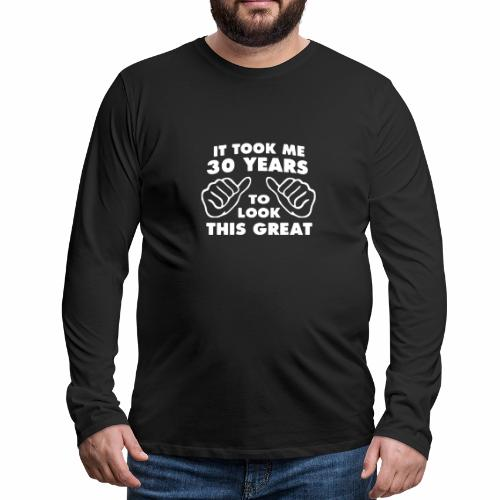 It Took Me Years To Look This Great Funny - Männer Premium Langarmshirt