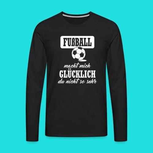 Fußball macht mich glückl - Männer Premium Langarmshirt