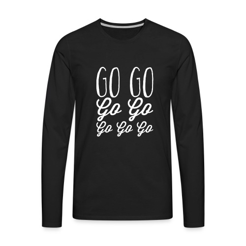 Go Go Go Go Go Go Go - Men's Premium Longsleeve Shirt