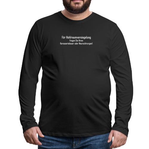 Hohlraumversiegelung - Männer Premium Langarmshirt