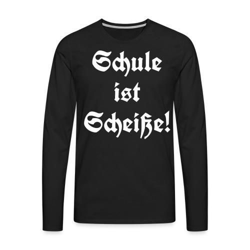 Schule ist Scheiße! - Männer Premium Langarmshirt