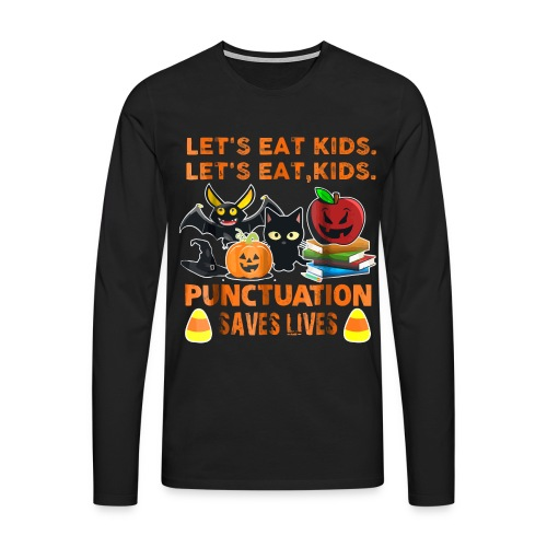 Let's eat kids punctuation saves lives shirt - Men's Premium Longsleeve Shirt