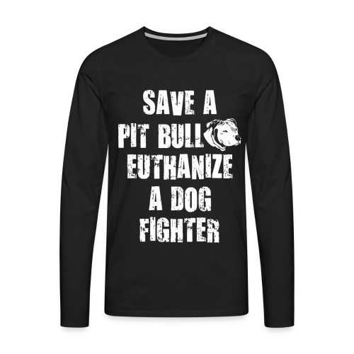 Save a pit bull euthanize a dog fighter - Men's Premium Longsleeve Shirt