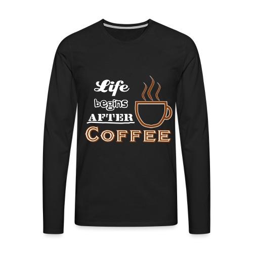 Life begins after Coffee4 - Männer Premium Langarmshirt