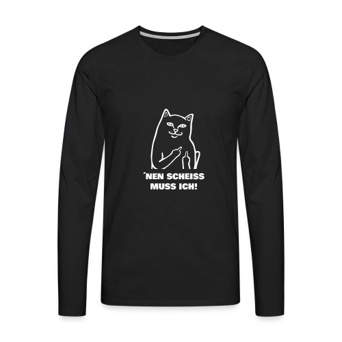 Nen Scheiss muss ich! Katze lustiger Spruch - Männer Premium Langarmshirt