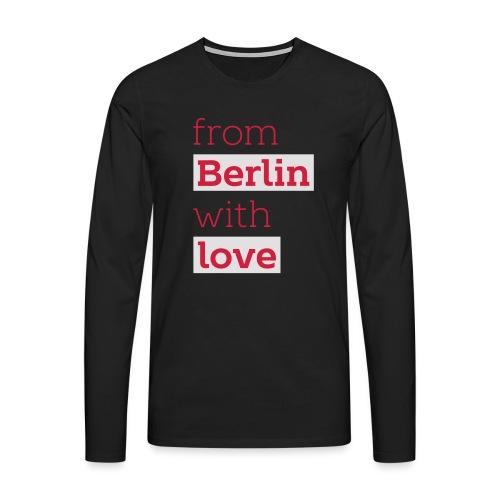 From Berlin with Love - Männer Premium Langarmshirt