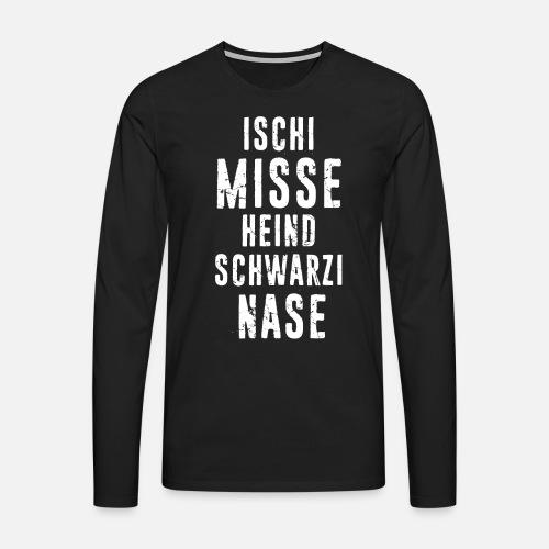 ISCHI MISSE HEIND SCHWARZI NASE - Männer Premium Langarmshirt