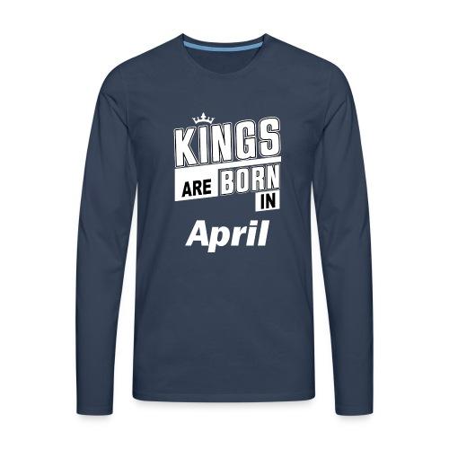 KINGS ARE BORN IN APRIL - Männer Premium Langarmshirt
