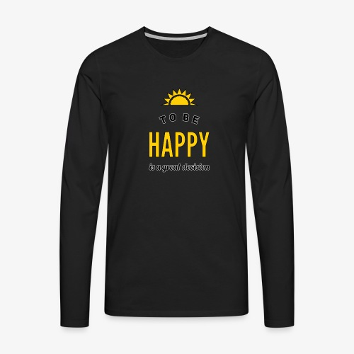 to be HAPPY is a great decision - Männer Premium Langarmshirt
