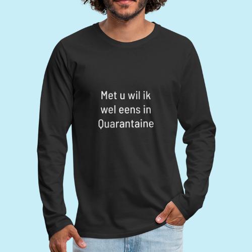 Met u wil ik wel eens in quarantaine - T-shirt manches longues Premium Homme