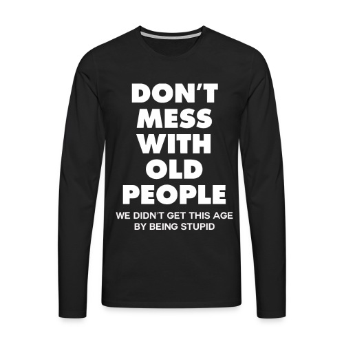 Don't mess with old people shirt - Men's Premium Longsleeve Shirt