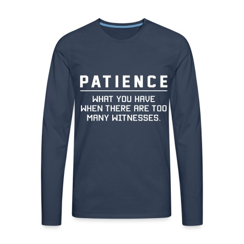 Patience what you have - Men's Premium Longsleeve Shirt