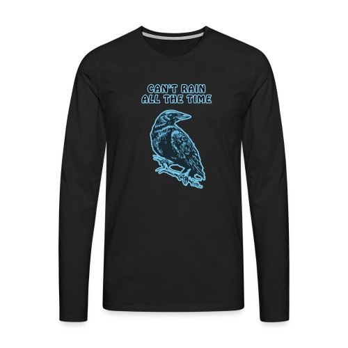 Cyan Crow - Can't Rain All The Time - Men's Premium Longsleeve Shirt