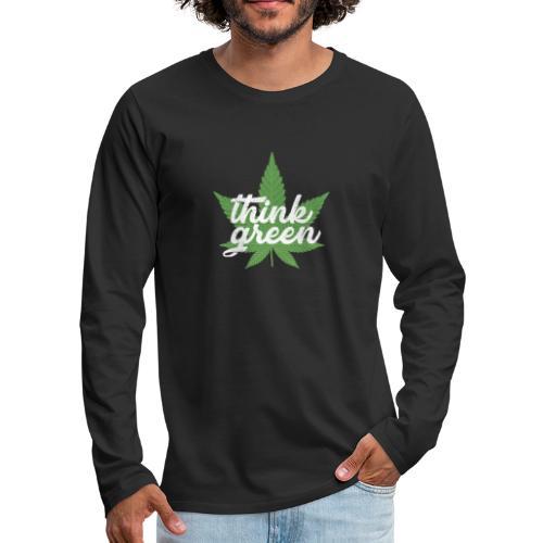 Think Green - smoking weed, cannabis, marijuana - Men's Premium Longsleeve Shirt