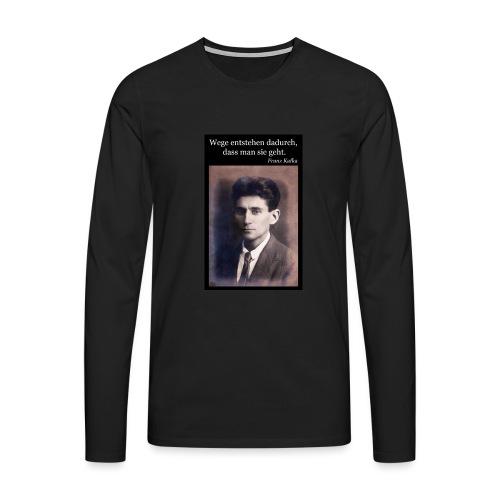 Kafka - Wege entstehen dadurch, dass man sie geht. - Männer Premium Langarmshirt