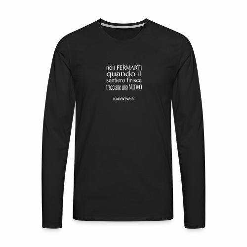 Non fermarti quando finisce la strada.... - Maglietta Premium a manica lunga da uomo