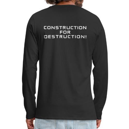 White Negant logo + CONSTRUCTION FOR DESTRUCTION! - Herre premium T-shirt med lange ærmer