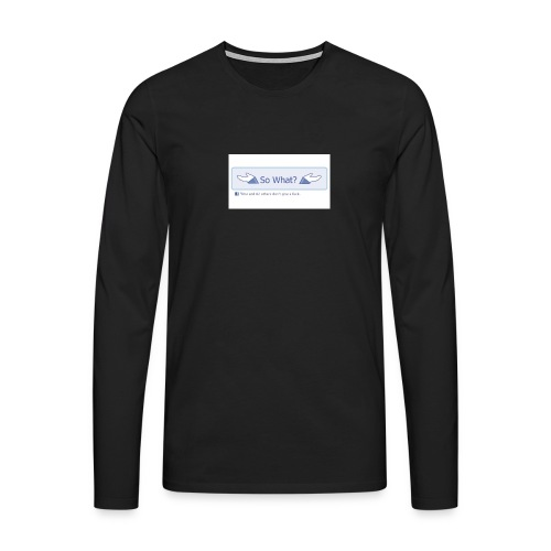So What? - Men's Premium Longsleeve Shirt