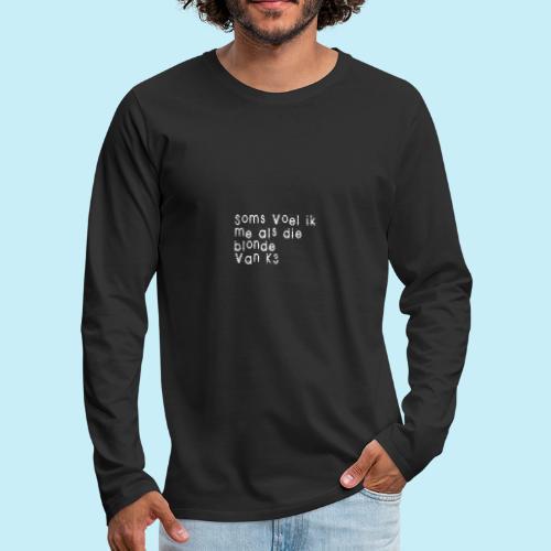 Parfois, je me sens comme cette blonde de K3! - T-shirt manches longues Premium Homme