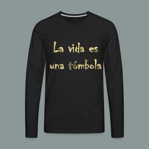 La vida es una tombola - Männer Premium Langarmshirt