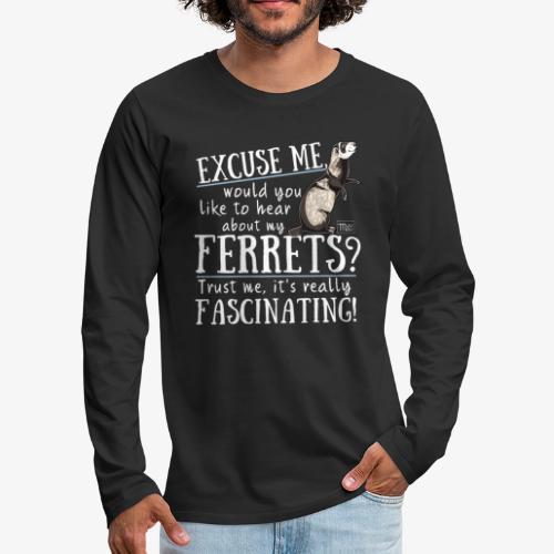 Excuse my Ferrets IV - Miesten premium pitkähihainen t-paita