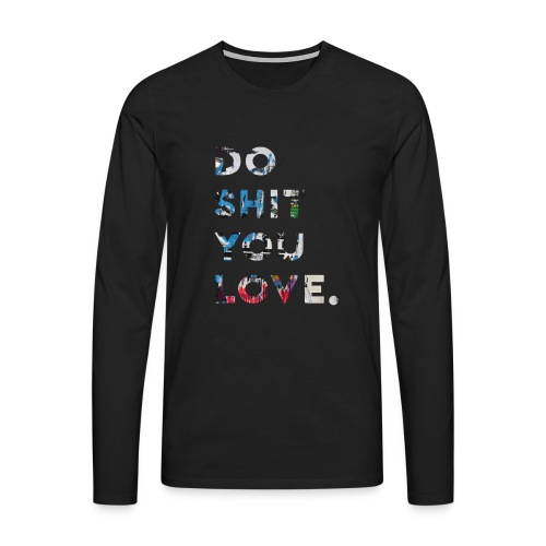 Do S**t You Love - Men's Premium Longsleeve Shirt