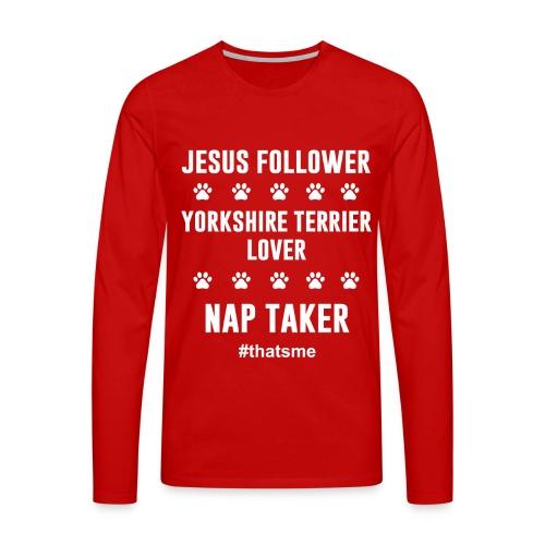 Jesus follower yorkshire terrier lover nap taker - Men's Premium Longsleeve Shirt