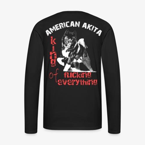 American Akita - King of fucking everything - Men's Premium Longsleeve Shirt