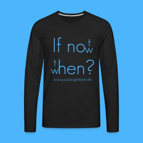 If not now, then when? - Männer Premium Langarmshirt