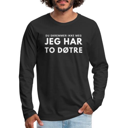 Til far - Du skremmer ikke meg, jeg har to døtre - Premium langermet T-skjorte for menn