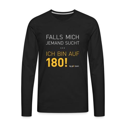 ... bin auf 180! - Männer Premium Langarmshirt